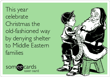 This year celebrate Christmas the old-fashioned way by denying shelter to Middle Eastern families