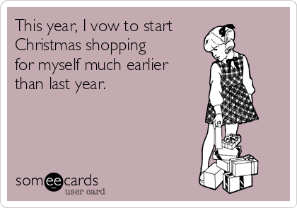 this year i vow to start christmas shopping for myself much earlier than last year - Christmas By Myself This Year