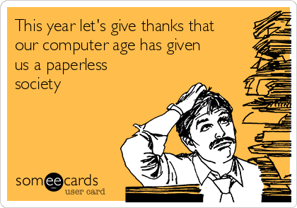 This year let's give thanks that our computer age has given us a paperless society