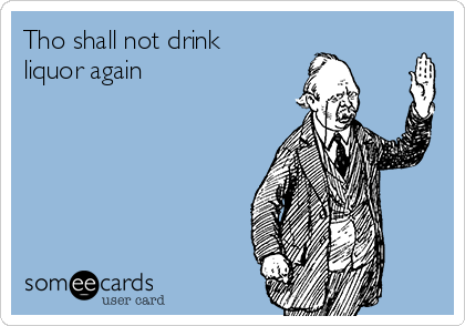 Tho shall not drink liquor again