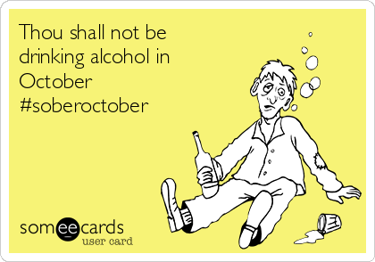 Thou shall not be drinking alcohol in October #soberoctober