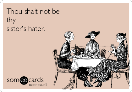 Thou shalt not be thy  sister's hater.
