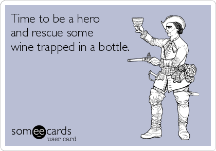Time to be a hero and rescue some wine trapped in a bottle.