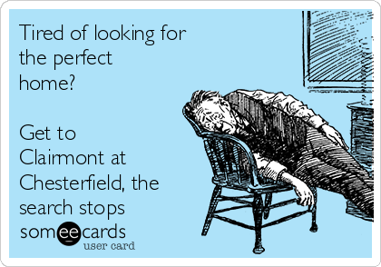 Tired of looking for  the perfect home?  Get to Clairmont at Chesterfield, the search stops