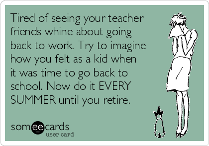 Tired Of Seeing Your Teacher Friends Whine About Going Back To ...