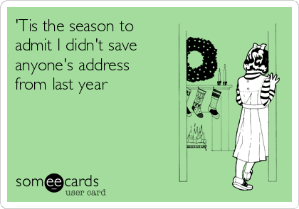 'Tis the season to admit I didn't save  anyone's address from last year