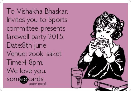 To Vishakha Bhaskar. Invites you to Sports committee presents farewell party 2015. Date:8th june Venue: zook, saket Time:4-8pm. We love you.