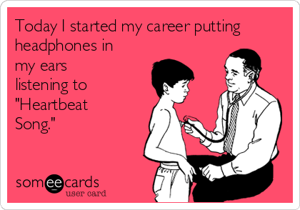 """Today I started my career putting headphones in my ears listening to """"Heartbeat Song."""""""