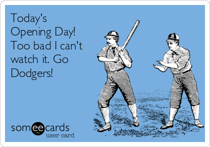 Today's Opening Day!  Too bad I can't watch it. Go Dodgers!
