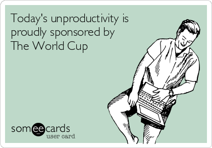 Today's unproductivity is proudly sponsored by The World Cup