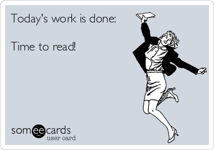 Today's work is done:  Time to read!