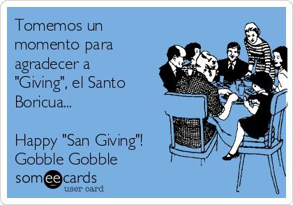 """Tomemos un momento para agradecer a """"Giving"""", el Santo Boricua...  Happy """"San Giving""""! Gobble Gobble"""