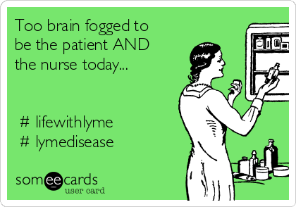 Too brain fogged to be the patient AND the nurse today...   ‪#‎lifewithlyme‬ ‪#‎lymedisease‬