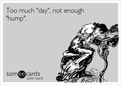 """Too much """"day"""", not enough """"hump""""."""