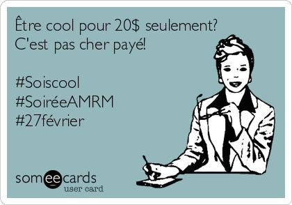 Être cool pour 20$ seulement? C'est pas cher payé!  #Soiscool #SoiréeAMRM #27février