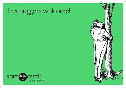 Treehuggers welcome!
