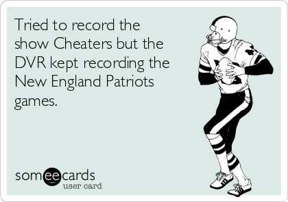 Tried to record the show Cheaters but the DVR kept recording the New England Patriots games.