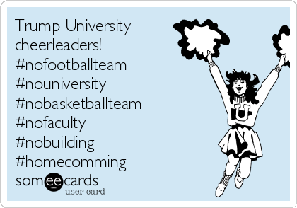 Trump University  cheerleaders!  #nofootballteam  #nouniversity #nobasketballteam #nofaculty #nobuilding #homecomming