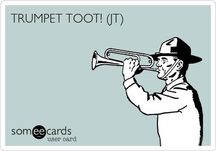 TRUMPET TOOT! (JT)