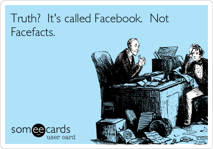Truth?  It's called Facebook.  Not Facefacts.