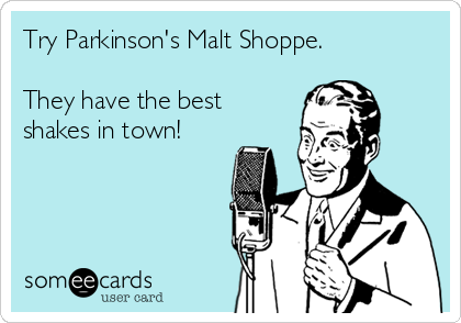 Try Parkinson's Malt Shoppe.  They have the best  shakes in town!