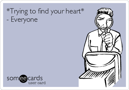 *Trying to find your heart* - Everyone