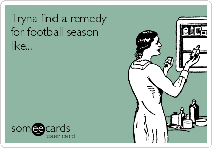 Tryna find a remedy for football season like...