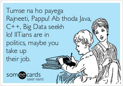 Tumse na ho payega Rajneeti, Pappu! Ab thoda Java, C++, Big Data seekh lo! IITians are in politics, maybe you take up their job.