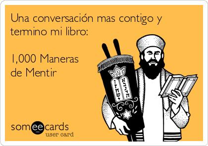 Una conversación mas contigo y termino mi libro:  1,000 Maneras de Mentir
