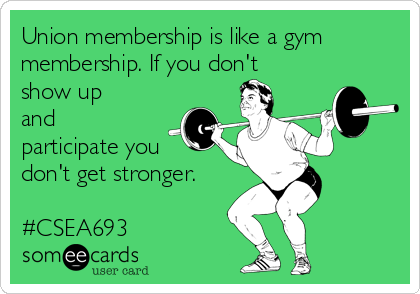 Union membership is like a gym membership. If you don't show up and participate you don't get stronger.  #CSEA693