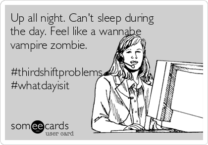 Up all night. Can't sleep during the day. Feel like a wannabe vampire zombie.    #thirdshiftproblems #whatdayisit