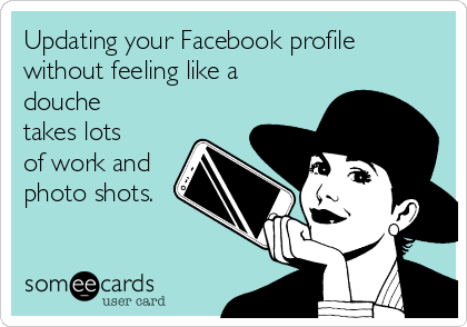 Updating your Facebook profile without feeling like a douche takes lots of work and photo shots.