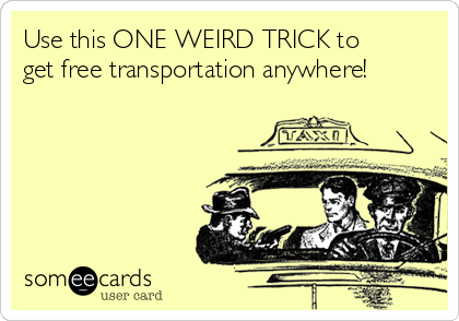 Use this ONE WEIRD TRICK to get free transportation anywhere!