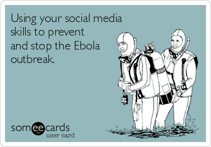 Using your social media skills to prevent and stop the Ebola outbreak.