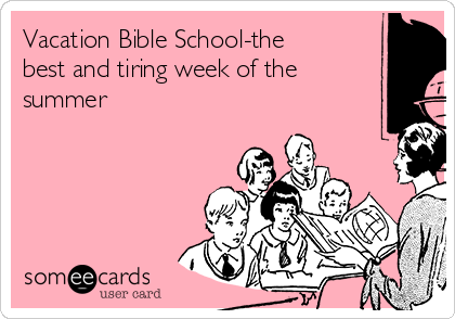 Vacation Bible School-the best and tiring week of the summer
