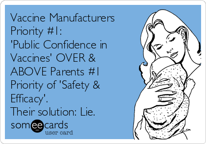 Vaccine Manufacturers Priority #1: 'Public Confidence in Vaccines' OVER & ABOVE Parents #1 Priority of 'Safety & Efficacy'. Their solution: Lie.