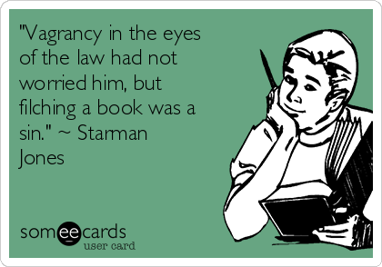 """""""Vagrancy in the eyes of the law had not worried him, but filching a book was a sin."""" ~ Starman Jones"""