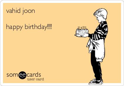 vahid joon  happy birthday!!!!