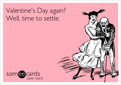 Valentine's Day again? Well, time to settle.
