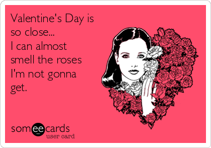 valentine's day is so close i can almost smell the roses i'm, Ideas