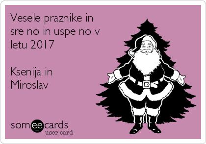 Vesele praznike in srečno in uspešno v letu 2017  Ksenija in Miroslav