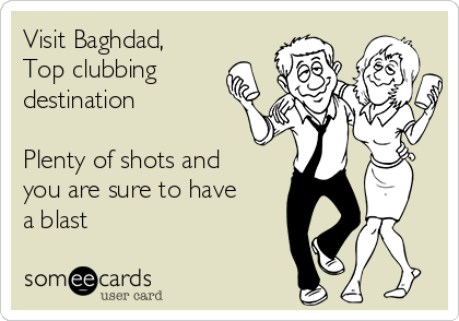 Visit Baghdad,  Top clubbing destination   Plenty of shots and you are sure to have a blast