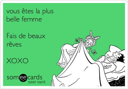 vous êtes la plus  belle femme  Fais de beaux rêves  XOXO