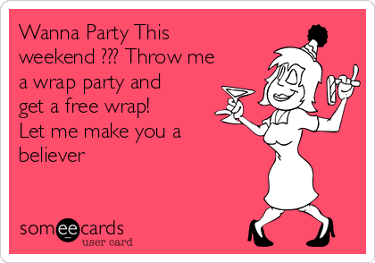 Wanna Party This weekend ??? Throw me a wrap party and get a free wrap! Let me make you a believer