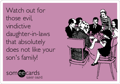 Watch Out For Those Evil Vindictive Daughter In Laws That