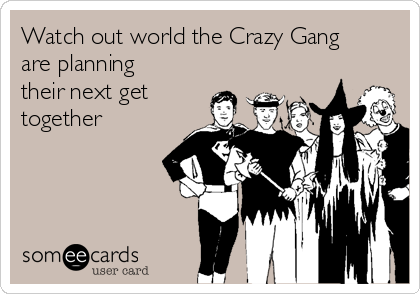 Watch out world the Crazy Gang are planning their next get together
