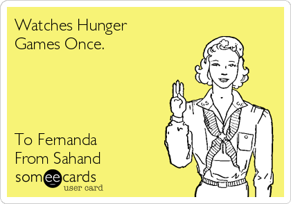Watches Hunger Games Once.     To Fernanda From Sahand