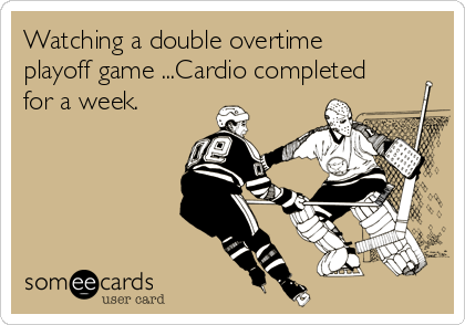 Watching a double overtime playoff game ...Cardio completed for a week.