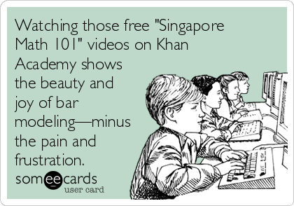 "Watching those free ""Singapore Math 101"" videos on Khan Academy shows the beauty and joy of bar modeling—minus the pain and frustration."