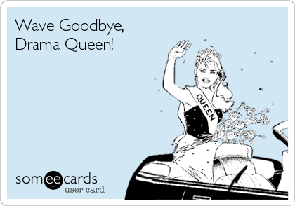Wave Goodbye, Drama Queen!